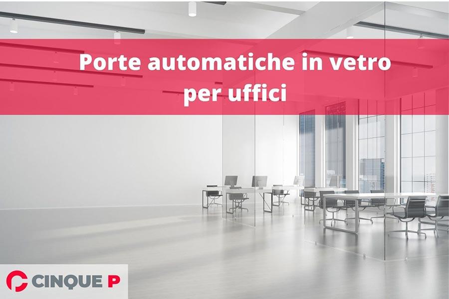 Porte automatiche in vetro per uffici: una soluzione sicura ed elegante